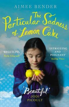 The Particular Sadness of Lemon Cake by Aimee Bender (*)