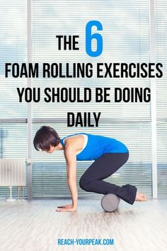Make sure you're doing these foam rolling exercises! | http://reach-yourpeak.com