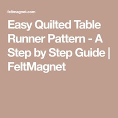Easy Quilted Table Runner Pattern - A Step by Step Guide | FeltMagnet