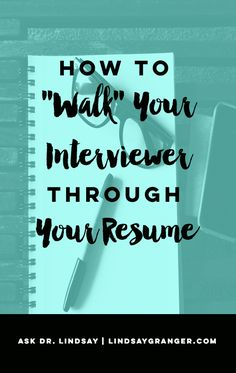 """How to Walk Your Interviewer Through Your Resume 