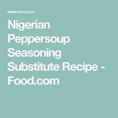 Nigerian Peppersoup Seasoning Substitute Recipe - Food.com