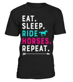 "# Eat Sleep Ride Horses Repeat Funny Horseback Riding T Shirt .  Special Offer, not available in shops      Comes in a variety of styles and colours      Buy yours now before it is too late!      Secured payment via Visa / Mastercard / Amex / PayPal      How to place an order            Choose the model from the drop-down menu      Click on ""Buy it now""      Choose the size and the quantity      Add your delivery address and bank details      And that's it!      Tags: Horse horseback Riding…"