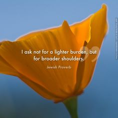 """""""I ask not for a lighter burden, but for broader shoulders."""" Quote author: Jewish Proverb; This poster was created with Life is Beautiful app - https://itunes.apple.com/us/app/life-is-beautiful-get-daily/id607999197?ls=1&mt=8"""