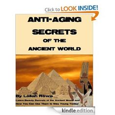 ANTI-AGING SECRETS OF THE ANCIENT WORLD LEARN BEAUTY SECRETS OF THE ANCIENT WORLD AND HOW YOU CAN USE THEM TO STAY YOUNG TODAY!