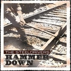 Hammer Down from The Steeldrivers
