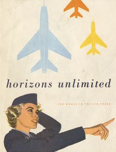 Horizons Unlimited for Women in the Air Force, circa 1950 - The Betty H. Carter Women Veterans Historical Project - University Archives - Un. Military Women, Military History, Vintage Advertisements, Vintage Ads, Us Air Force, Air Force Women, Vintage Travel Posters, Women In History, My Guy