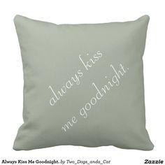 Always Kiss Me Goodnight. Throw Pillows