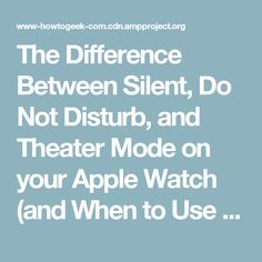 The Difference Between Silent, Do Not Disturb, and Theater Mode on your Apple Watch (and When to Use Each)