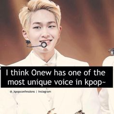 Onew (SHINee) has one of the most unique voices I've ever heard: the beauty, richness, depth, etc., of that man's voice defies description.
