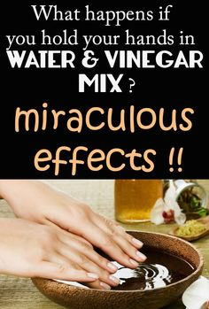 What happens if you hold your hands in water and vinegar mix? The effect is miraculous!