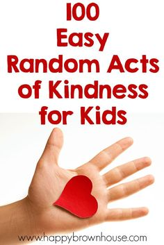 100 Easy Random Acts of Kindness for Kids to do for others. Includes free and low-budget ideas for ways to brighten someone's day.