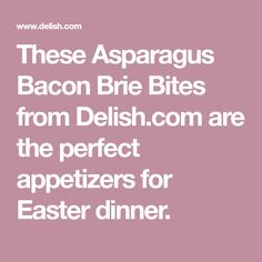 These Asparagus Bacon Brie Bites from Delish.com are the perfect appetizers for Easter dinner.