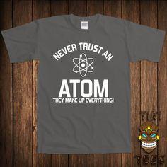 Funny Geek T-shirt Never Trust An Atom Science Tshirt  Tee Shirt They Make Up Everything University College Humor Joke School Gag on Etsy, 11,11€