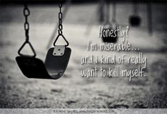 Honestly? I'm miserable... and i kind of really want to kill myself.  #honestly #kill #miserable #myself #quotes #suicide