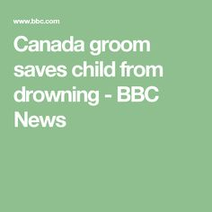 Canada groom saves child from drowning - BBC News