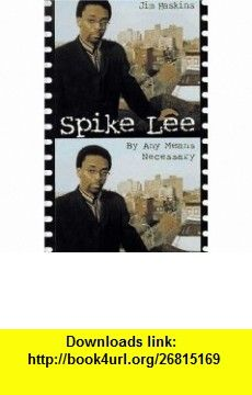 Spike Lee By Any Means Necessary (9780802784940) Jim Haskins, James Haskins , ISBN-10: 0802784941  , ISBN-13: 978-0802784940 ,  , tutorials , pdf , ebook , torrent , downloads , rapidshare , filesonic , hotfile , megaupload , fileserve