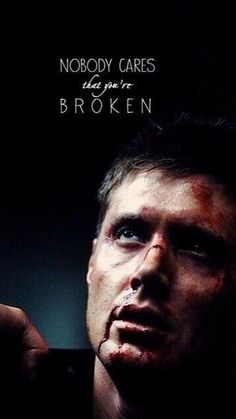 Nobody Cares That You're Broken- I CARE DEAN. IF ONLY HE KNEW HOW MANY PEOPLE CARE.