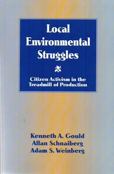 Local environmental struggles : citizen activism in the treadmill of production / Kenneth A. Gould, Allan Schnaiberg, Adam S. Weinberg. (Cambridge University Press, 1996) / GE 197 G76L