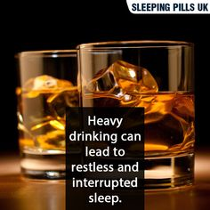 Heavy drinking can lead to restless and interrupted sleep.