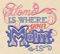 Home Is Where Your Mom Is | Urban Threads: Unique and Awesome Embroidery Designs