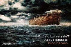 """""""Il Diluvio Universale? Acqua passata."""" Pino Caruso Ho dei pensieri che non condivido, 2009"""