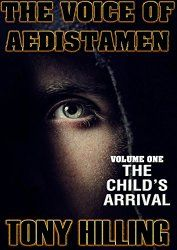 Christian Fiction Review: The Voice of Aedistamen - Volume 1 - The Child's Arrival by Tony Hilling