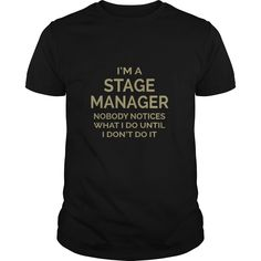 I Am Stage Manager Nobody Notices What I Do Until I Don't Do It T Shirt, Hoodie Stage Manager