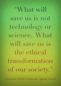 Wake Up! •~• What will save us is not technology or science. What will save us is the ethical transformation of our society.