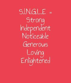 """""""S.I.N.G.L.E = Strong, Independent, Noticeable, Generous, Loving, Enlightened."""" #quotes #single #singlequotes #beingsingle"""