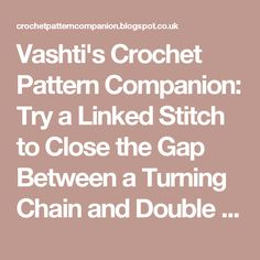 Vashti's Crochet Pattern Companion: Try a Linked Stitch to Close the Gap Between a Turning Chain and Double Crochet Stitch