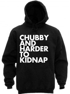 """Unisex """"Chubby and Harder To Kidnap"""" Hoodie by Dpcted Apparel (Black) #InkedShop #hoodie #Hoody #unisex #pullover #chubby #wordtee #humor"""