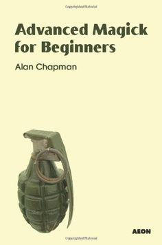 Advanced Magick for Beginners by Alan Chapman,http://www.amazon.com/dp/1904658415/ref=cm_sw_r_pi_dp_J5NOsb1FQ6ZN6VB4
