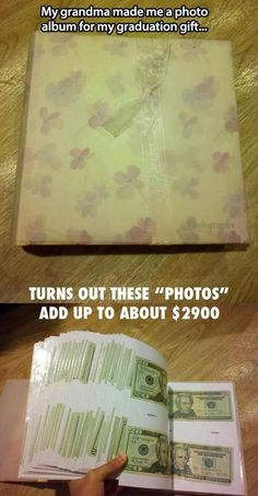 Put a few 20 dollars bills in the album a year and give it to your child as a graduation gift. That way you don't drain your bank account as graduation gets closer, you have already started saving for it since the birth!