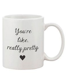 Calligraphy Statement Mugs - You're Like, Really Pretty Coffee Mug (JMC003)