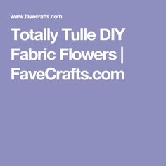 Totally Tulle DIY Fabric Flowers | FaveCrafts.com
