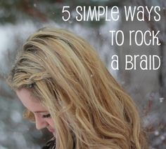 5 Simple Ways to Rock a Braid