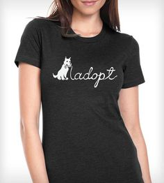 """""""Adopt"""" T-Shirt - Women's by ResQthreads on Scoutmob Shoppe"""