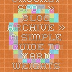 Crochet Spot » Blog Archive » A Simple Guide to Yarn Weights - Crochet Patterns, Tutorials and News