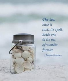 The Sea once it casts its spell, holds one in its net of wonder forever.