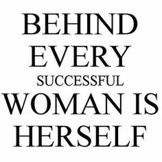 Behind every succesful woman is herself