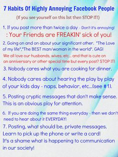 7 Annoying Facebook habits  YES!  Everyone should post this!  Finally!