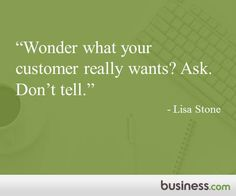 """Wonder what your customer really wants? Ask. Don't tell."" - Lisa Stone of BlogHer and SheKnows"