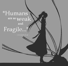 Black Butler quote (Undertaker) - Humans are so weak and fragile. Mehr