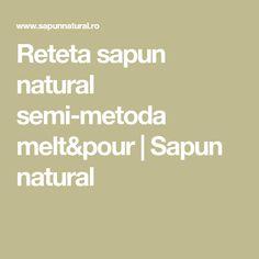 Reteta sapun natural semi-metoda melt&pour | Sapun natural