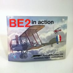 BE2 In Action Aircraft Number 123 Squadron /signal Publications By Peter Cooksley Color by Don Greer Illustrated by Joe Sewell This cool paperback book has 50 pages and is in wonderful condition with color and black and white pictures. ISBN # 0-89747-275-6 Copy right 1992