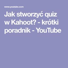 Jak stworzyć quiz w Kahoot? - krótki poradnik - YouTube Youtube, Youtubers, Youtube Movies