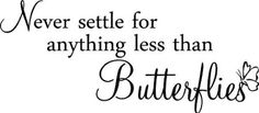 Amazon.com - Never settle for anything less than butterflies cute nursery kids girls wall quotes sayings art