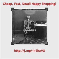 Fast, Cheap, Dead! Happy Shopping!  The other side of the discerning shopper out there.