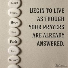 Begin to Live as Though Your Prayers are Already Answered - Inspirations