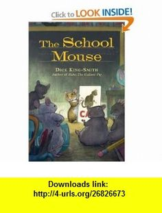 The School Mouse (New cover) (9781423122098) Dick King-Smith, Cynthia Fisher , ISBN-10: 1423122097  , ISBN-13: 978-1423122098 ,  , tutorials , pdf , ebook , torrent , downloads , rapidshare , filesonic , hotfile , megaupload , fileserve